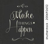 "'make things happen"" quote... 