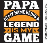 papa is my name being a legend... | Shutterstock .eps vector #2013202442