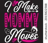 i make mommy moves t shirt... | Shutterstock .eps vector #2015822588