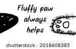 """""""fluffy paw always helps"""" text... 