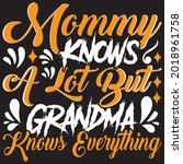 mommy knows a lot but grandma... | Shutterstock .eps vector #2018961758
