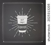 but first  coffee. vector black ...   Shutterstock .eps vector #2025313205