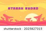 stream ended banner. alien...