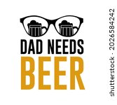Dad Needs Beer Design Vector ...