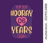 hip hip hooray 6 years today ... | Shutterstock .eps vector #2029013888