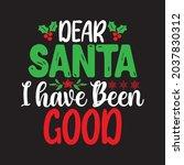 Dear Santa I Have Been Good  ...