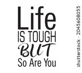life is tough but so are you... | Shutterstock .eps vector #2045608055