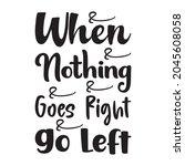 when nothing goes right go left ... | Shutterstock .eps vector #2045608058