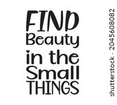 find beauty in the small things ... | Shutterstock .eps vector #2045608082