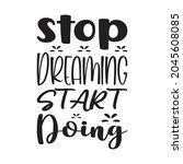 stop dreaming start doing... | Shutterstock .eps vector #2045608085