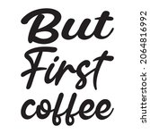 but first coffee letter quote   Shutterstock .eps vector #2064816992
