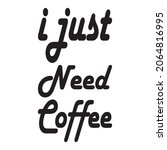 i just need coffee letter quote | Shutterstock .eps vector #2064816995