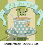 all you need is tea poster   ... | Shutterstock .eps vector #207011635