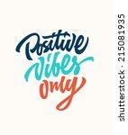 positive vibes only custom hand ... | Shutterstock .eps vector #215081935
