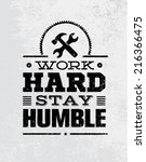 work hard stay humble... | Shutterstock .eps vector #216366475
