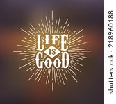 hipster label life is good  t... | Shutterstock .eps vector #218960188