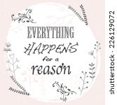 everything happens for a reason.... | Shutterstock .eps vector #226129072