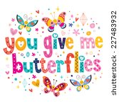 Stock vector you give me butterflies 227483932