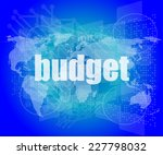 budget word on touch screen ... | Shutterstock . vector #227798032