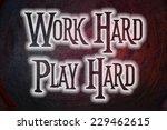 work hard play hard concept... | Shutterstock . vector #229462615