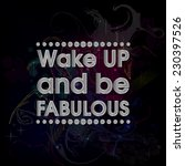 wake up and be fabulous silver .... | Shutterstock .eps vector #230397526