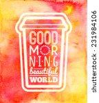 good morning beautiful world... | Shutterstock . vector #231984106