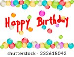 happy birthday greeting with... | Shutterstock . vector #232618042