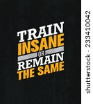 train insane or remain the same.... | Shutterstock .eps vector #233410042