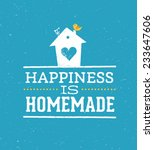 happiness is homemade quote....   Shutterstock .eps vector #233647606