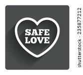 safe love sign icon. safe sex...