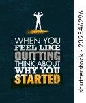 when you feel like quitting ... | Shutterstock .eps vector #239546296