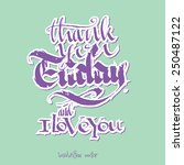 thank you friday and i love you.... | Shutterstock .eps vector #250487122