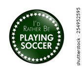 i'd rather be playing soccer...   Shutterstock . vector #254952595