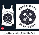t shirt design  train hard or... | Shutterstock .eps vector #256809775