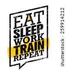 eat sleep work train repeat.... | Shutterstock .eps vector #259914212