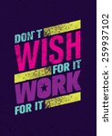 don t wish for it  work for it. ... | Shutterstock .eps vector #259937102