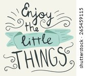 'enjoy the little things' hand... | Shutterstock .eps vector #265459115
