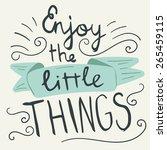 'enjoy the little things' hand... | Shutterstock .eps vector #265459115