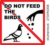 Do Not Feed The Birds Sign...