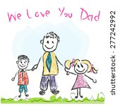 We Love You Dad Father's Day...