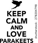 keep calm and love parakeets | Shutterstock .eps vector #278204798