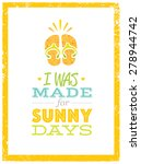 i was made for sunny days. cute ...   Shutterstock .eps vector #278944742