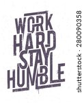work hard stay humble... | Shutterstock .eps vector #280090358