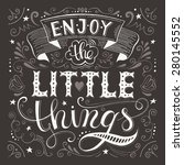 Enjoy The Little Things. ...