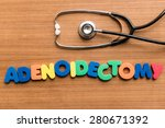 Small photo of Adenoidectomy colorful word with Stethoscope on wooden background