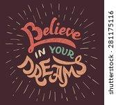 believe in your dreams  hand... | Shutterstock .eps vector #281175116