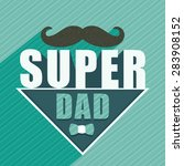 happy father's day celebration... | Shutterstock .eps vector #283908152