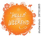 hello weekend   inspirational... | Shutterstock .eps vector #287311805