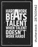 hard work beats talent when... | Shutterstock .eps vector #287633462