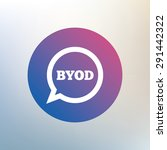 byod sign icon. bring your own... | Shutterstock .eps vector #291442322